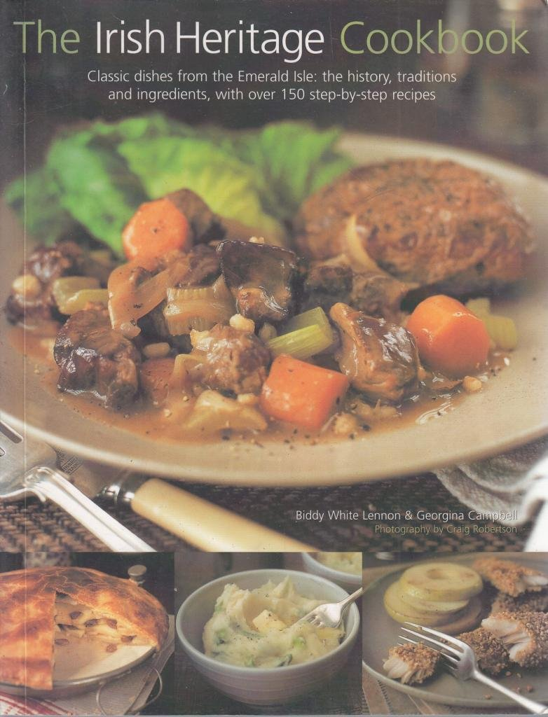 The Irish Heritage Cookbook: Classic Dishes from the Emeral Isle: the History, Traditions and Ingredients, with Over 150 Step-by-step Recipes pdf epub