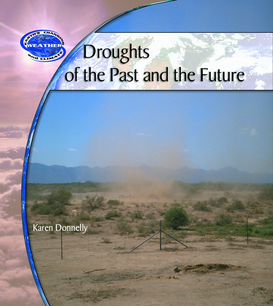 Download Droughts of the Past and the Future (Earth's Changing Weather and Climate) PDF