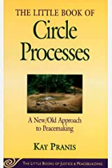 Little Book of Circle Processes: A New/Old Approach To Peacemaking (Little Books of Justice & Peacebuilding) Kindle Edition