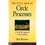The Little Book of Circle Processes : A New/Old Approach to Peacemaking (The Little Books of Justice and Peacebuilding Series
