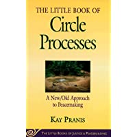 The Little Book of Circle Processes : A New/Old Approach to Peacemaking (The Little Books of Justice and Peacebuilding…
