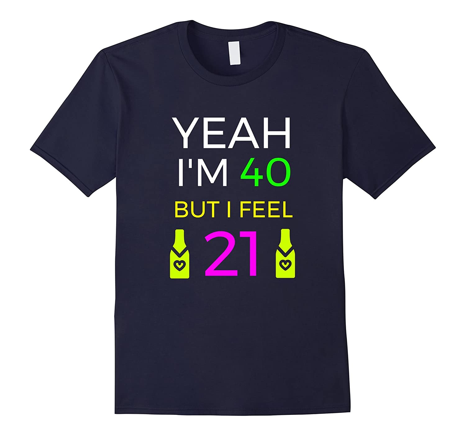 Its my 40th Birthday but I feel 21 and want to party shirt-CD