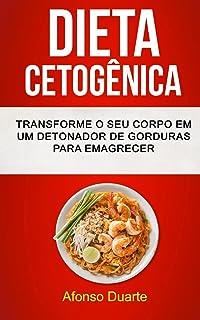 Dieta Cetogênica: Transforme o seu Corpo em um Detonador de Gorduras para Emagrecer (Portuguese