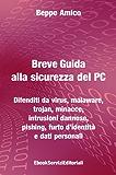 Breve Guida alla sicurezza del PC - Difenditi da virus, malaware, trojan, minacce, intrusioni dannose, pishing, furto d'identità e dati personali