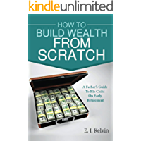 How To Build Wealth From Scratch: A Father's Guide To His Child On Early Retirement