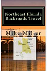 Northeast Florida Backroads Travel: Day Trips Off The Beaten Path: Towns, Beaches, Historic Sites, Wineries, Attractions (FLORIDA BACKROADS TRAVEL GUIDES Book 3) Kindle Edition