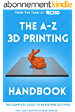 The A-Z 3D Printing Handbook: The Complete Guide to Rapid Prototyping (English Edition)