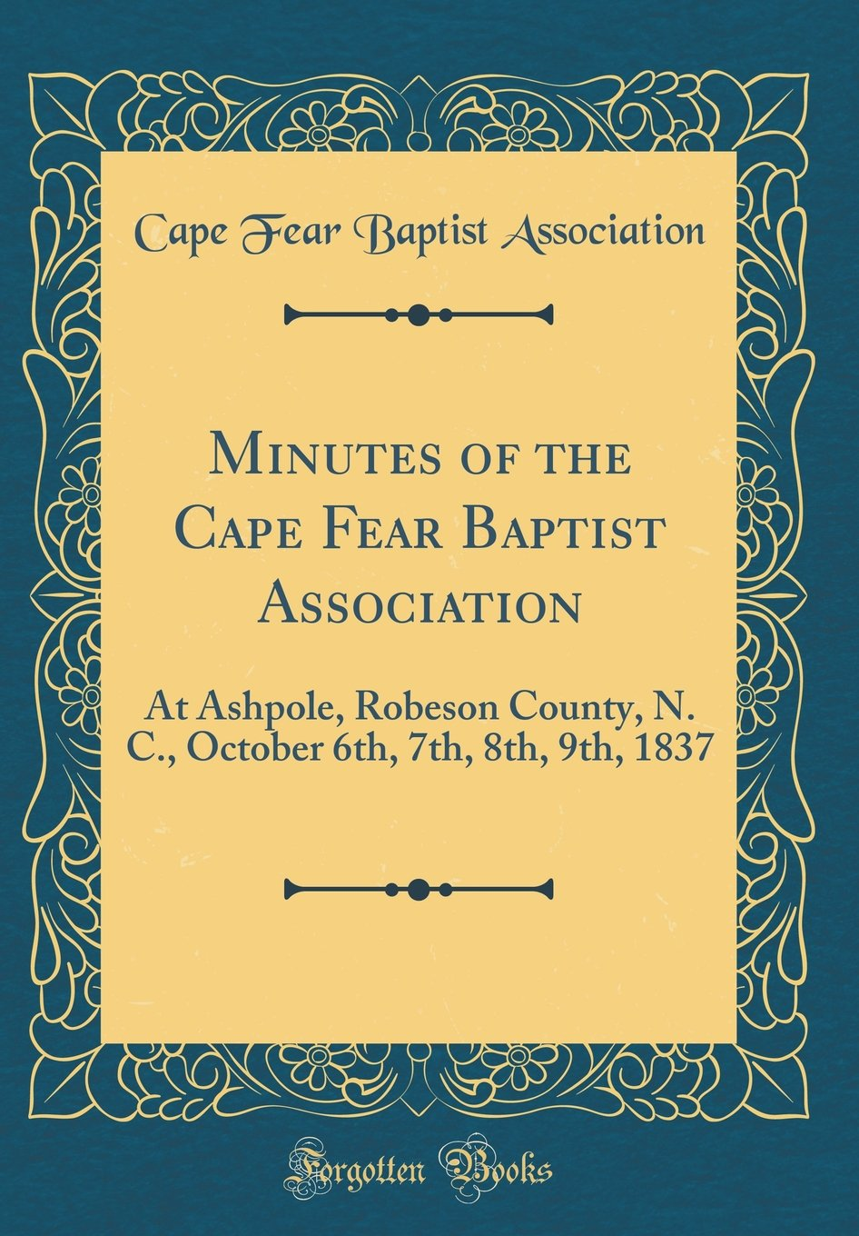 Minutes of the Cape Fear Baptist Association: At Ashpole, Robeson County, N. C., October 6th, 7th, 8th, 9th, 1837 (Classic Reprint) ebook