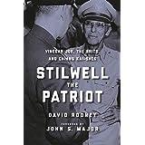 Stilwell the Patriot: Vinegar Joe, the Brits, and Chiang Kai-Shek