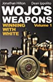Wojo's Weapons: Winning with White, Volume 1