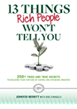 13 Things Rich People Won't Tell You: 250+ Tried-and-True Secrets to Building Your Fortune by Saving and Spending Smarter