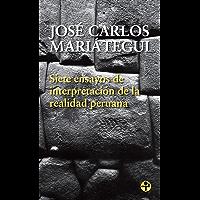 Siete ensayos de interpretación de la realidad peruana (Spanish Edition)