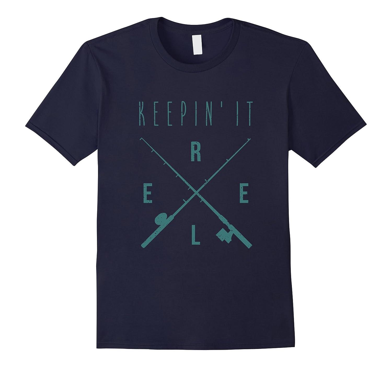 Keepin It Reel Funny Fisherman Fishing Gifts Fish T-shirt-TD