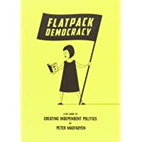 Flatpack Democracy: A Guide to Creating Independent Politics