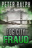 Fog City Fraud: White Collar Crime Financial Suspense Thriller