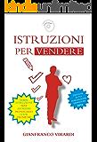 Istruzioni per Vendere: Auto formazione venditori - Contiene: istruzioni, aforismi, prontuario, look, tecniche di vendita.
