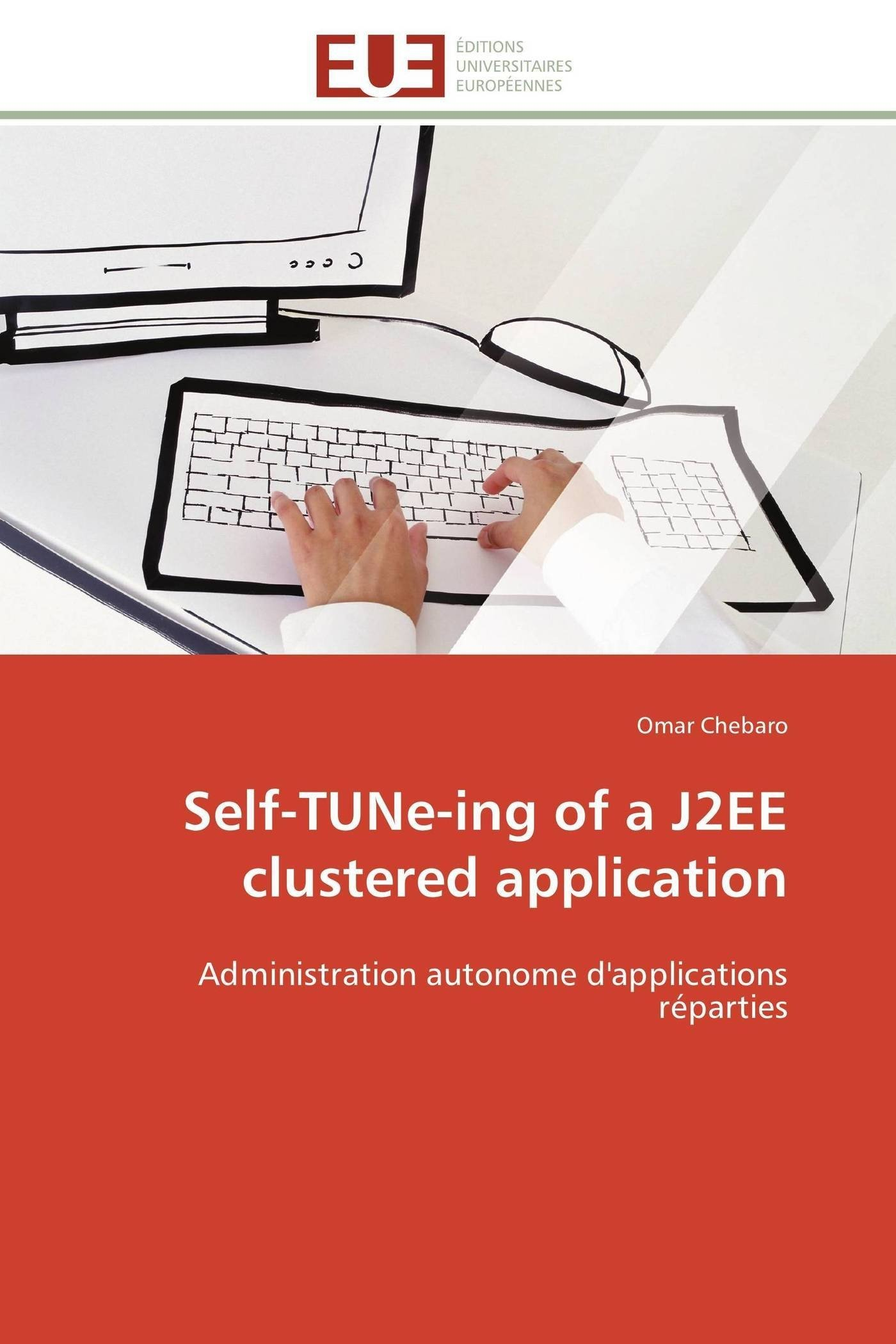 Read Online Self-TUNe-ing of a J2EE clustered application: Administration autonome d'applications  réparties (Omn.Univ.Europ.) (French Edition) ebook