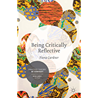 Being Critically Reflective: Engaging in Holistic Practice (Practice Theory in Context)