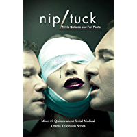 Nip Tuck Trivia Quizzes and Fun Facts: More 50 Quizzes about Serial Medical Drama Television Series: Nip/Tuck Trivia…
