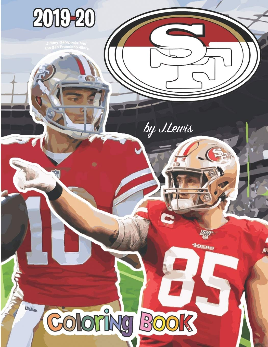 Jimmy Garoppolo And The San Francisco 49ers The Football Coloring And Activity Book 2019 2020 Season Lewis Joel 9798667341307 Amazon Com Books
