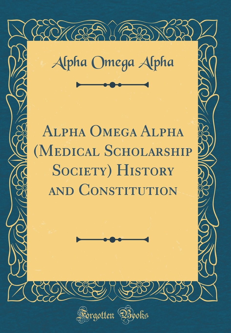 Alpha Omega Alpha (Medical Scholarship Society) History and Constitution (Classic Reprint) pdf