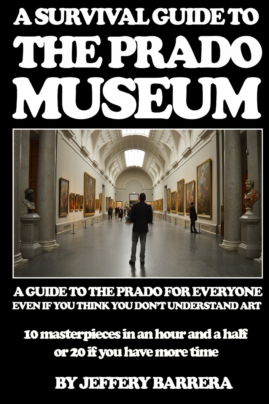 Download A Survival Guide to the Prado Museum: A guide to the Prado Museum for everyone, even if you think you don't understand art pdf