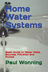 Home Water Systems: Basic Guide to Water Wells, Sources, Filtration and Pumps (Home Guide Basics Series) Paperback