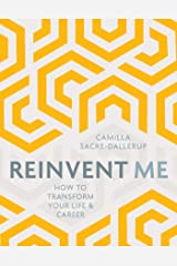 Reinvent Me: How to Transform Your Life & Career Kindle Edition