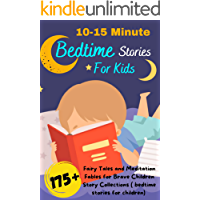 10-15 Minute Bedtime Stories For Kids: 175+ Fairy Tales and Meditation Fables for Brave Children Story Collections…