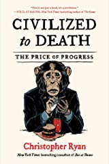 Civilized to Death: The Price of Progress Kindle Edition
