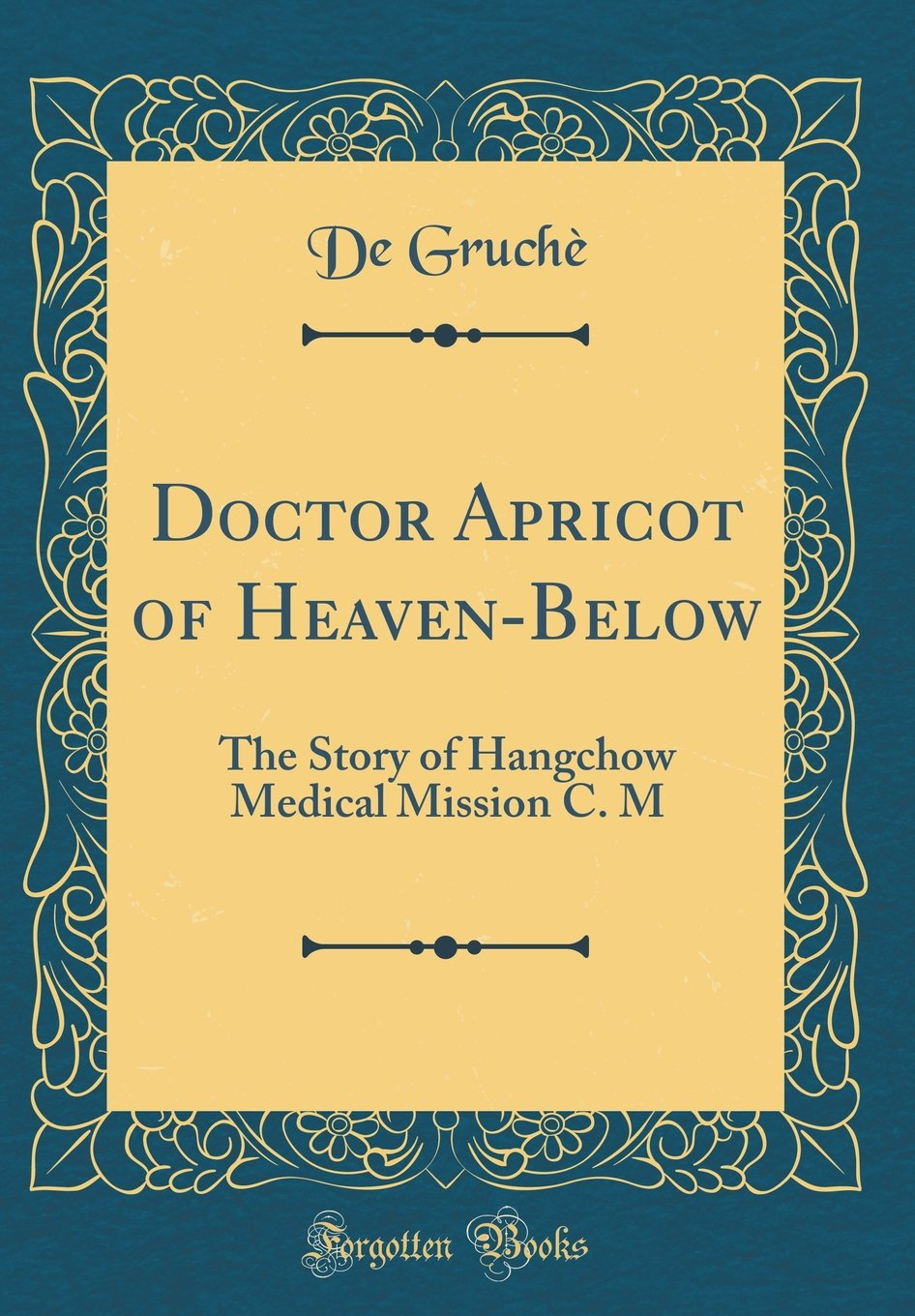 Doctor Apricot of Heaven-Below: The Story of Hangchow Medical Mission C. M (Classic Reprint) PDF