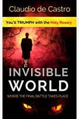 The Invisible WORLD, where the Final Battle takes place: You will TRIUMPH with the Holy ROSARY Kindle Edition