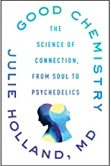 Good Chemistry: The Science of Connection, from Soul to Psychedelics Kindle Edition