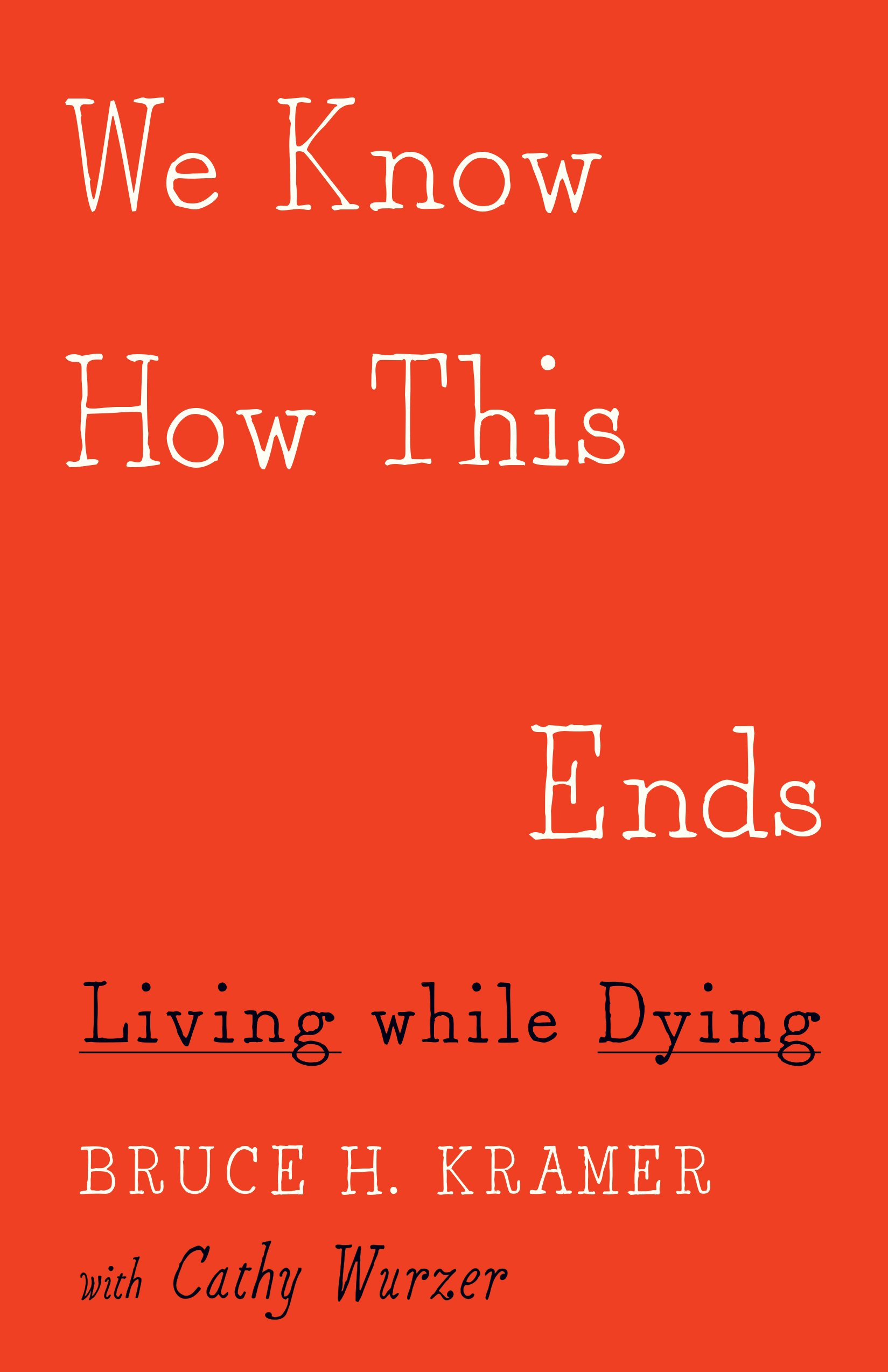 Read Online We Know How This Ends: Living while Dying pdf