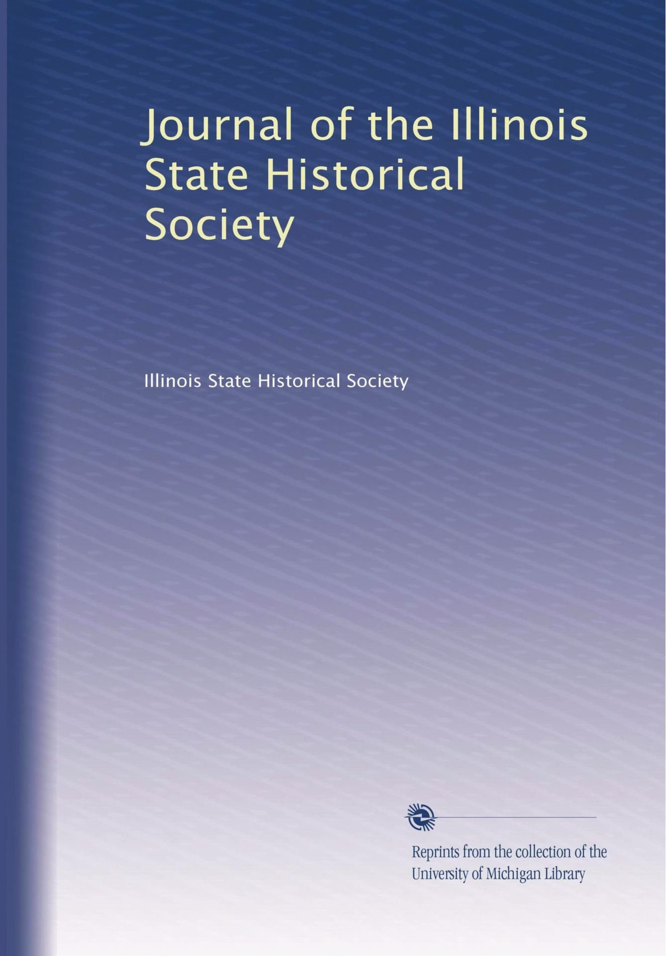 Read Online Journal of the Illinois State Historical Society (Volume 6) pdf
