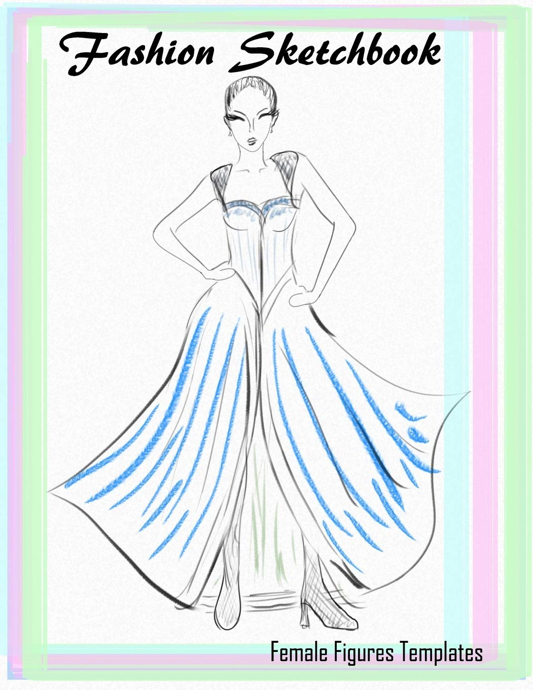 Fashion Illustration Sketchbook Pad Build Your Fashion Portfolio Fashion Designer Must Have Drawing Pad With Ready Female Torso Figure Croquis Template Per Page 8 5x11 The Artz Family 9781089232582 Amazon Com Books