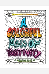 A Colorful Mess of Positivity: A coloring book of affirmations Paperback