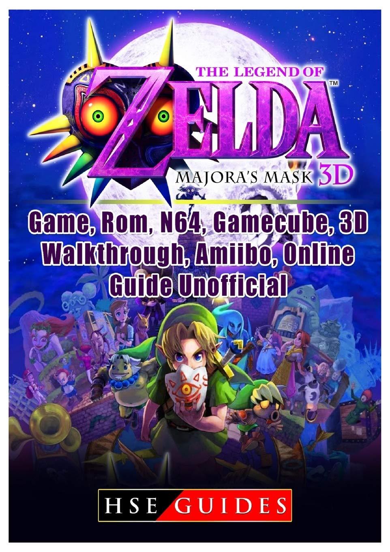 The Legend Of Zelda Majoras Mask 3d Game Rom N64 Gamecube 3d Walkthrough Amiibo Online Guide Unofficial Guides Hse 9781717515117 Amazon Com Books