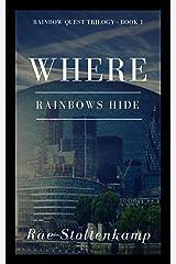 Where Rainbows Hide (Rainbow Quest Book 1) Kindle Edition