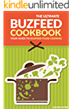 The Ultimate Buzfeed Cookbook - Your Guide to Buzfeed Food Cooking: Over 25 Savory and Mouthwatering Buzfeed Food Recipes You Will Ever Find