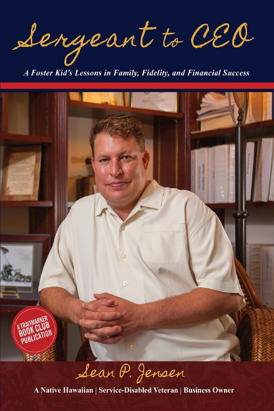 Download Sergeant to CEO: A Foster Kid's Lessons in Family, Fidelity, and Financial Success ebook