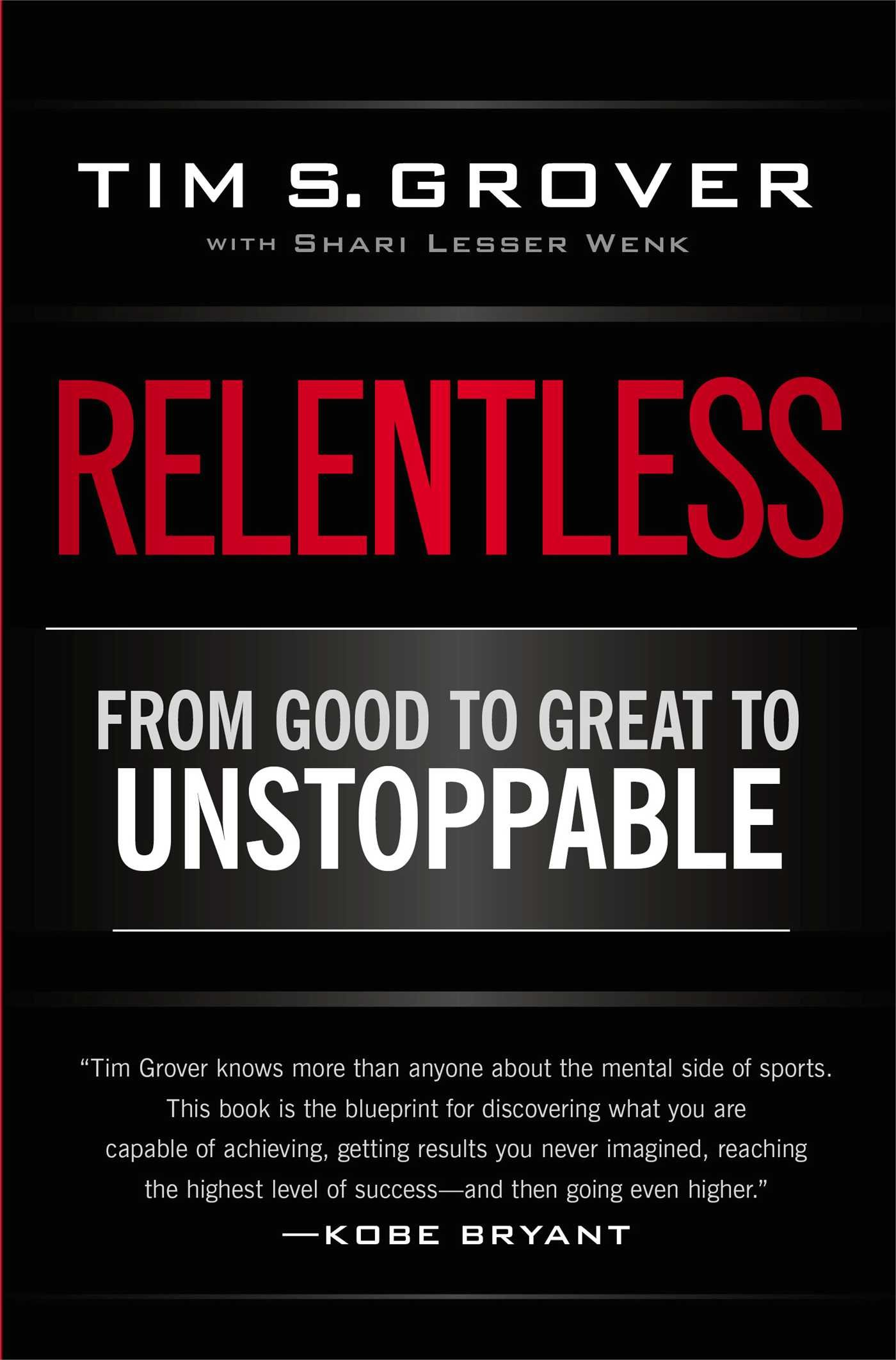 Relentless: From Good To Great To Unstoppable: Tim S Grover, Shari Wenk:  9781476714202: Amazon: Books