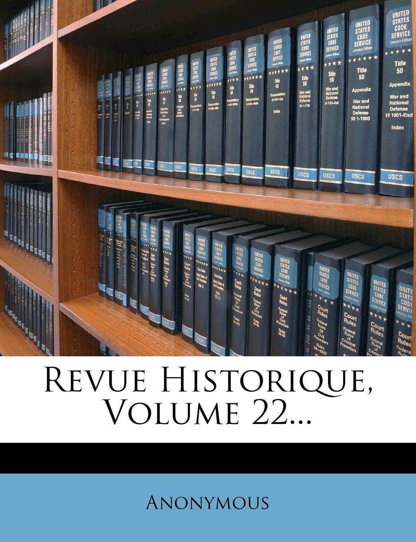 Read Online Revue Historique, Volume 22... (French Edition) PDF