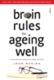 Brain Rules for Ageing Well: 10 principles for staying vital, happy, and sharp