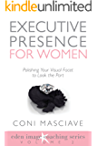 Executive Presence for Women 2: Polishing Your Visual Facet to Look the Part (Eden Image Coaching Series) (English Edition)