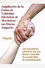 Ampliación de la Gama de Vehículos Eléctricos al Maximizar sus Horas-Amperio.: Los transitorios eléctricos son una fuente renovable de energía libre de contaminación. (Spanish Edition) Kindle Edition