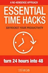 Essential Time Hacks: Turn 24 Hours Into 48 Kindle Edition