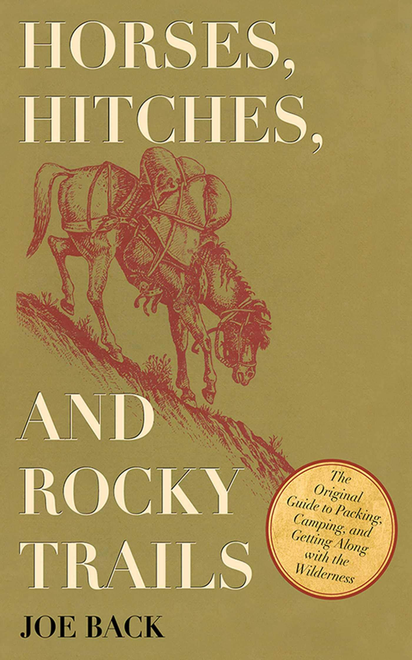 Horses, Hitches, and Rocky Trails: The Original Guide to Packing, Camping, and Getting Along with the Wilderness by Skyhorse
