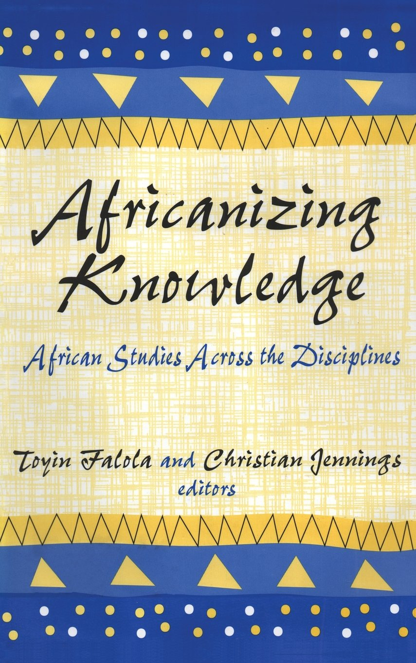 Read Online Africanizing Knowledge: African Studies Across the Disciplines PDF Text fb2 ebook