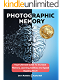 Photographic Memory: How To Improve Your Memory In Just 14 Days - Your Guide To Remembering Anything Faster And Longer! Improve Memory, Productivity And Happiness (Accelerated Learning Strategies)